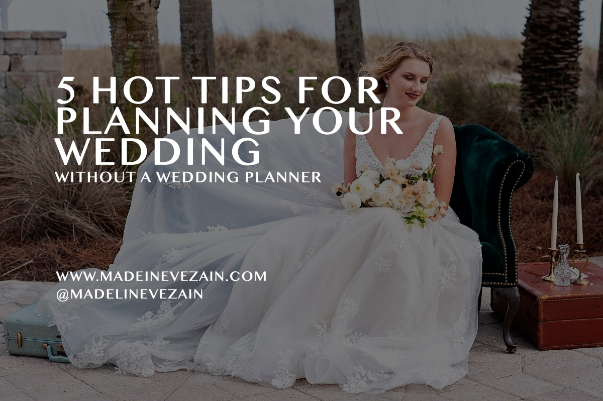 5 Hot Tips for Planning Your Wedding WITHOUT aPlanner